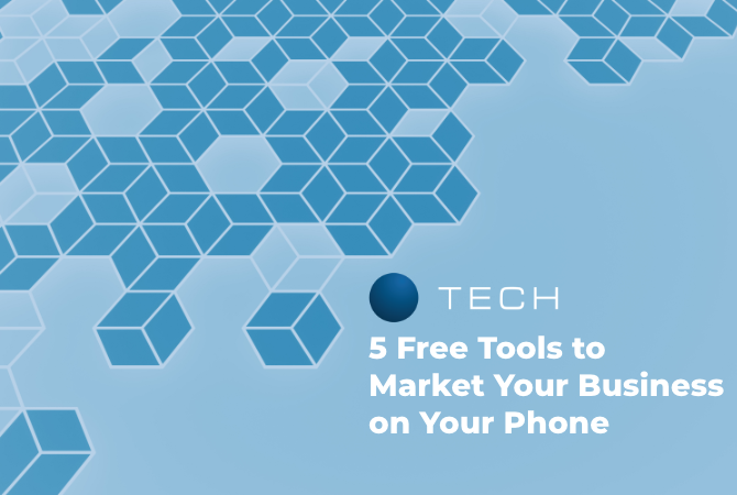 5 Free Tools to Market Your Business on Your Phone