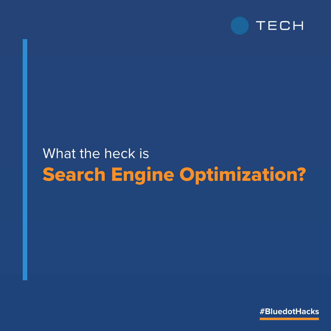 What the heck is Search Engine Optimization